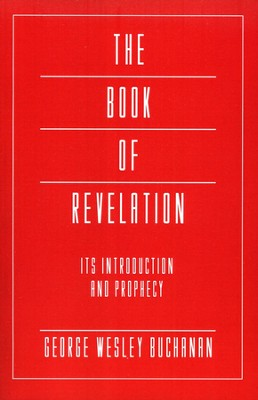 The Book of Revelation: Its Introduction and Prophecy  -     By: George Wesley Buchanan