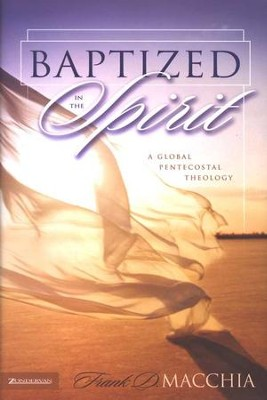 Baptized in the Spirit: A Global Pentecostal Theology  -     By: Frank M. Macchia