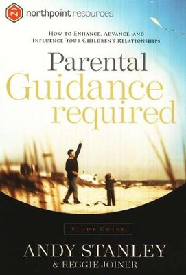 Parental Guidance Required Study Guide: How To Enhance, Advance, and Influence Your Children's Relationships  -     By: Andy Stanley, Reggie Joiner