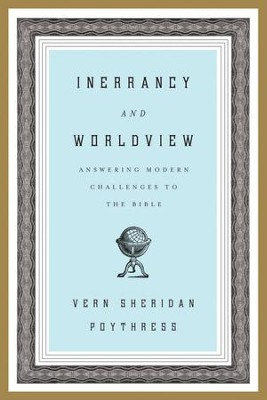 Inerrancy and Worldview: Answering Modern Challenges to the Bible  -     By: Vern Sheridan Poythress