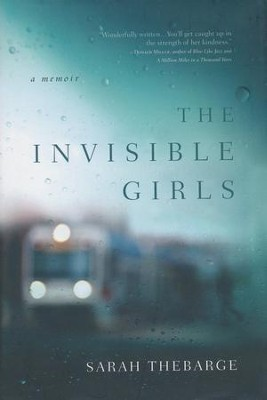 The Invisible Girls  -     By: Sarah Thebarge
