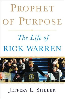 Prophet of Purpose: The Life of Rick Warren  -     By: Jeffrey L. Sheler