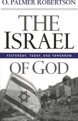 The Israel of God: Yesterday, Today, and Tomorrow   -     By: O. Palmer Robertson