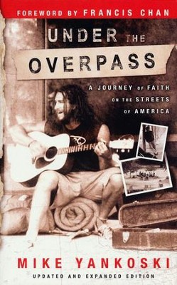 Under the Overpass: A Journey of Faith on the Streets of America  -     By: Mike Yankoski