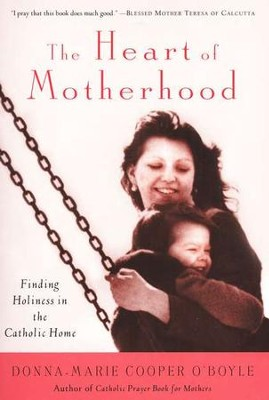 The Heart of Motherhood  -     By: Donna-Marie Cooper O'Boyle