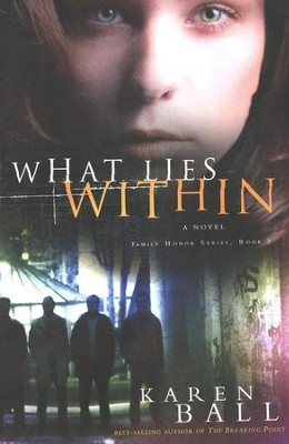 What Lies Within, Family Honor Series #3   -     By: Karen Ball