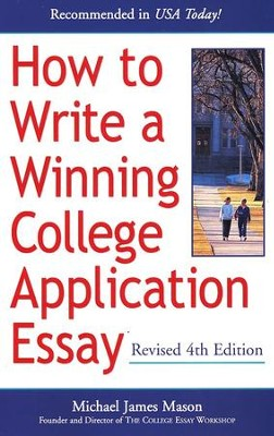 How to Write a Winning College Application Essay   -     By: Michael James Mason