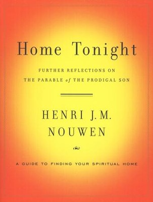 Home Tonight: Further Reflections on the Parable of the Prodigal Son  -     By: Henri Nouwen