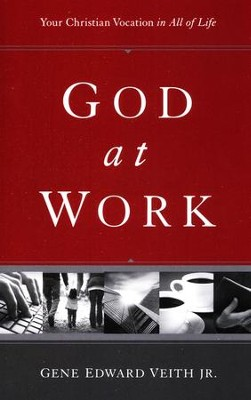 God at Work: Your Christian Vocation in All of Life  -     By: Gene Edward Veith Jr.