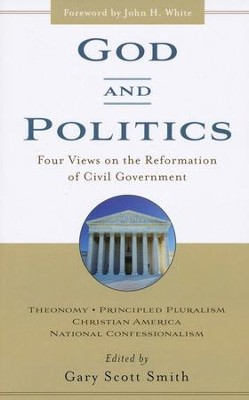 God and Politics: Four Views on the Reformation of Civil Government (Reprint)  -     By: Gary Scott Smith