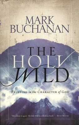 The Holy Wild: Trusting the Character of God  -     By: Mark Buchanan