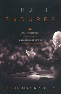 Truth Endures: Landmark Sermons from Forty Years of Unleashing God's Truth One Verse at a Time  -     By: John MacArthur