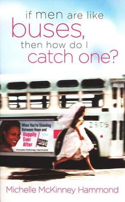If Men Are Like Buses, Then How Do I Catch One?  -     By: Michelle McKinney Hammond