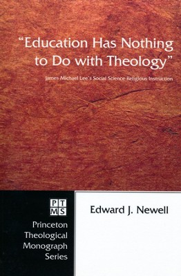 Education Has Nothing to Do with Theology: James Michael Lee's Social Science Religious Instruction  -     By: Edward J. Newell
