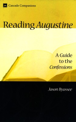 Reading Augustine: A Guide to the Confessions  -     By: Jason Byassee