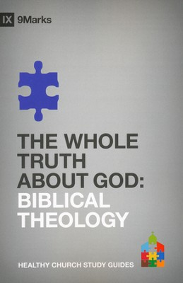 The Whole Truth About God: Biblical Theology  -     By: Bobby Jamieson
