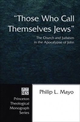 Those Who Call Themselves Jews: The Church and Judaism in the Apocalypse of John  -     By: Philip Mayo