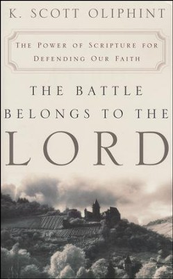 The Battle Belongs to the Lord: The Power of Scripture for Defending Our Faith  -     By: K. Scott Oliphint