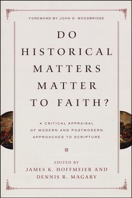 Do Historical Matters Matter to Faith? A Critical Appraisal of Modern and Postmodern Approaches to Scripture  -     By: Edited by James K. Hoffmeier & Dennis R. Magary