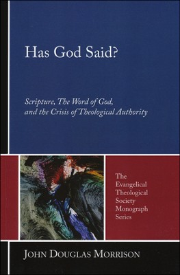Has God Said?: Scripture, the Word of God, and the Crisis of Theological Authority  -     By: John Douglas Morrison