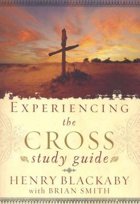 Experiencing the Cross Study Guide  -     By: Henry T. Blackaby, Richard Blackaby