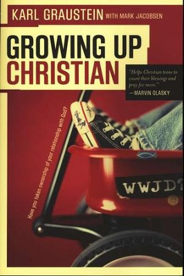 Growing Up Christian: Have You Taken Over Ownership of Your Relationship with God?  -     By: Karl Graustein, Mark Jacobsen