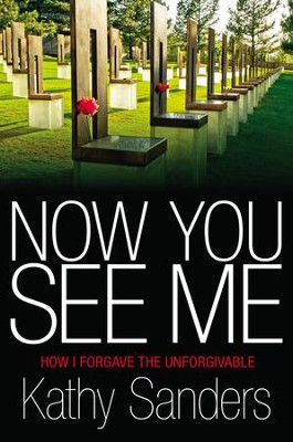 Now You See Me: How I Forgave the Unforgivable   -     By: Kathy Sanders