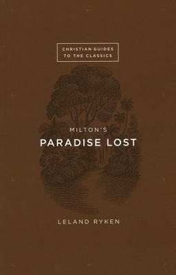 Christian Guides to the Classics: Milton's Paradise Lost   -     By: Leland Ryken