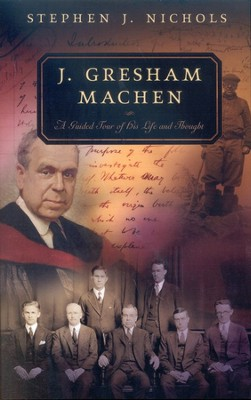 J. Gresham Machen: A Guided Tour of His Life and Thought  -     By: Stephen J. Nichols