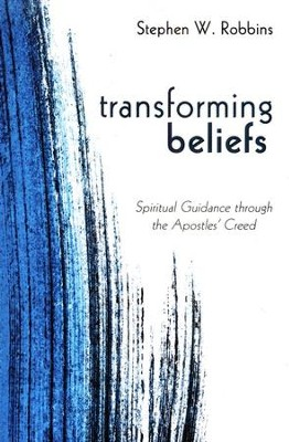 Transforming Beliefs: Spiritual Guidance through the Apostles' Creed  -     By: Stephen W. Robbins