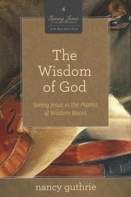 The Wisdom of God: Seeing Jesus in the Psalms & Wisdom Books  -     By: Nancy Guthrie