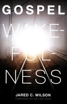 Gospel Wakefulness  -     By: Jared Wilson