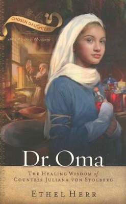 Dr. Oma: The Healing Wisdom of Countess Juliana von Stolberg  -     By: Ethel Herr