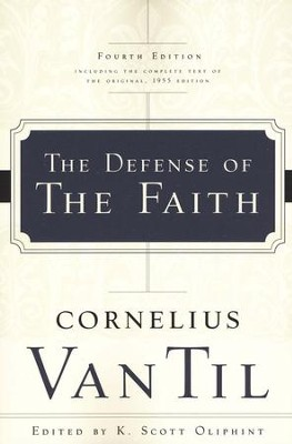 The Defense of the Faith   -     Edited By: K. Scott Oliphint     By: Cornelius Van Til