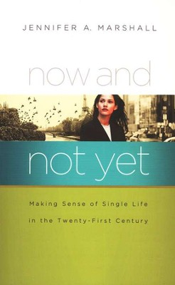 Now and Not Yet: Making Sense of Single Life in the Twenty-First Century  -     By: Jennifer Marshall