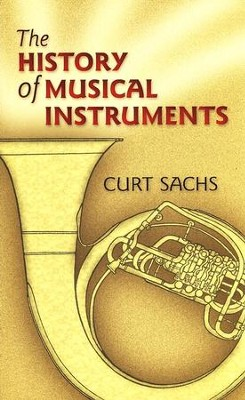 The History of Musical Instruments  -     By: Curt Sachs