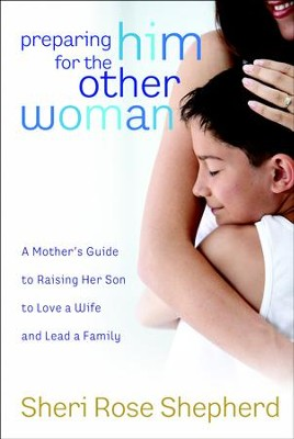 Preparing Him for the Other Woman  -     By: Sheri Rose Shepherd