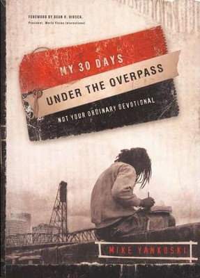 My 30 Days Under the Overpass: Not Your Ordinary Devotional  -     By: Mike Yankoski
