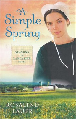 A Simple Spring, Seasons of Lancaster County Series #2   -     By: Rosalind Lauer