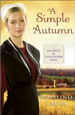 A Simple Autumn, Seasons of Lancaster County Series #3   -     By: Rosalind Lauer