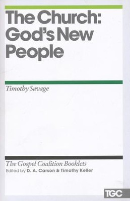 The Church: God's New People: Gospel Coalition Booklets   -     By: Timothy Savage