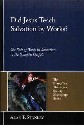 Did Jesus Teach Salvation by Works?: The Role of Works in Salvation in the Synoptic Gospels  -     By: Alan Stanley, David Baker