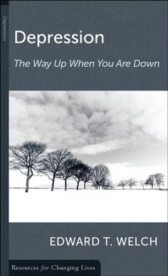 Depression: The Way Up When You Are Down   -     By: Edward T. Welch