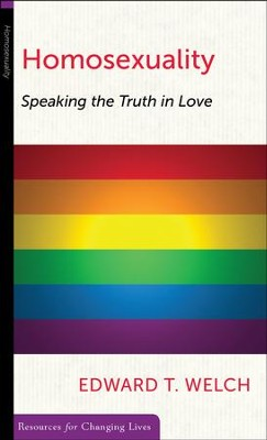 Homosexuality: Speaking the Truth in Love   -     By: Edward T. Welch
