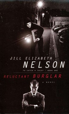 Reluctant Burglar, To Catch a Thief Series #1   -     By: Jill Elizabeth Nelson