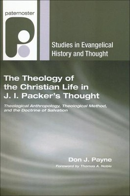 The Theology of the Christian Life in J.I. Packer's Thought: Theological Anthropology, Theological Method, and the Doctrine of Sanctification  -     By: Don J. Payne, Thomas Noble