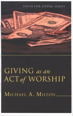 Giving as an Act of Worship  -     By: Michael Milton
