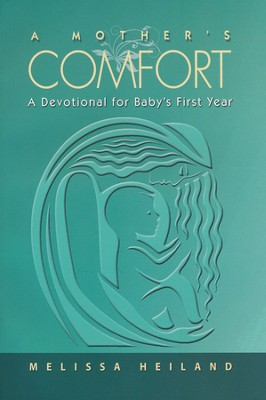 A Mother's Comfort: A Devotional for Baby's First Year (English)  -     By: Melissa Heiland