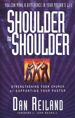 Shoulder to Shoulder: Strengthening Your Church by  Supporting Your Pastor  -     By: Dan Reiland