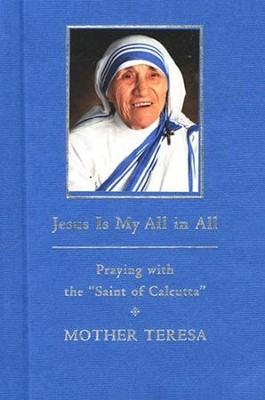 Jesus is My All in All: Praying with the ''Saint of Calcutta''  -     By: Mother Teresa